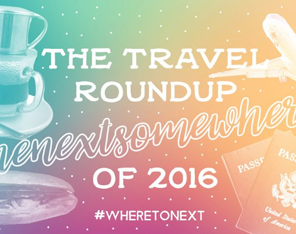 The 2016 Travel Round Up by The Next Somewhere