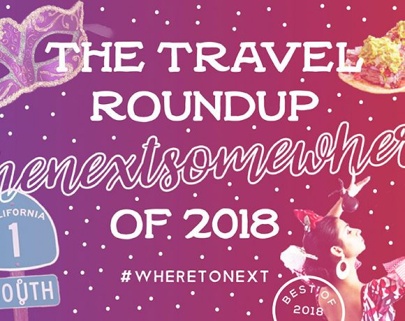 The 2018 Travel Round Up by The Next Somewhere
