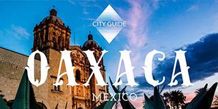 City Guide Oaxaca The Next Somewhere Blog