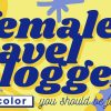 Female Travel Bloggers You Should Be Following